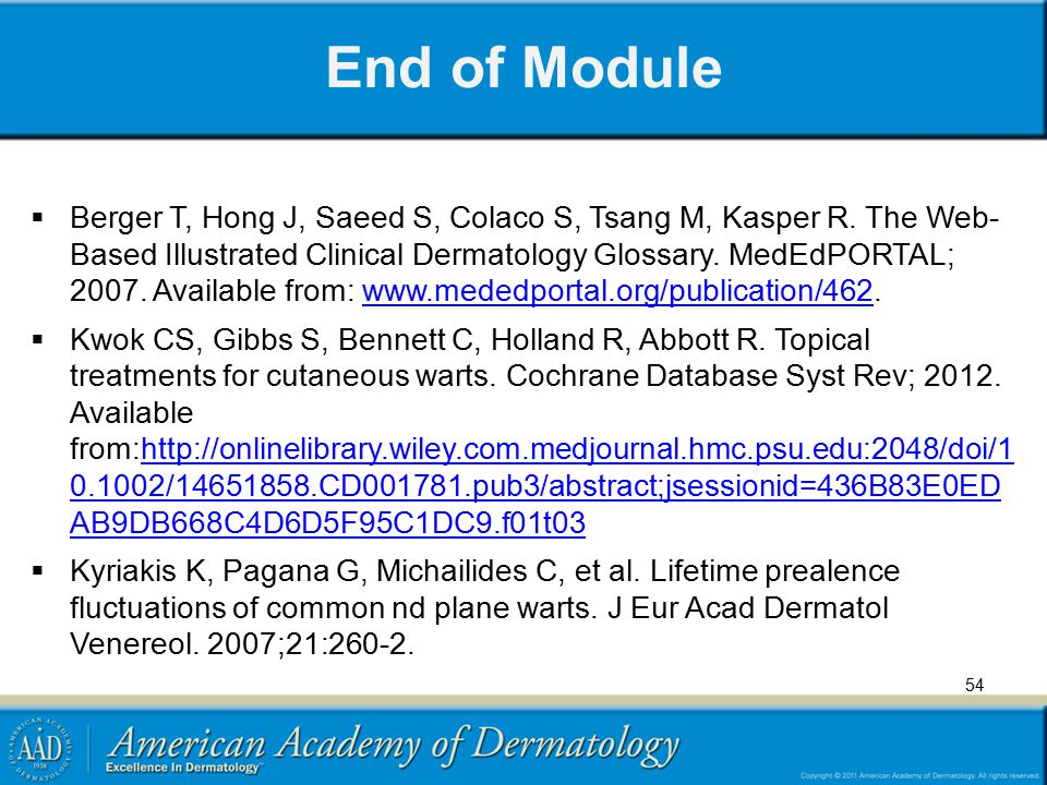 End of Module  Berger T, Hong J, Saeed S, Colaco S, Tsang M, Kasper R. The Web- Based Illustrated Clinical Dermatology Glossary. MedEdPORTAL; 2007. A