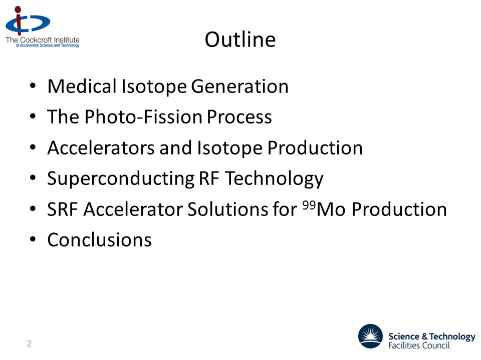 Outline Medical Isotope Generation The Photo-Fission Process Accelerators and Isotope Production Superconducting RF Technology SRF Accelerator Solutions for 99 Mo Production Conclusions 2
