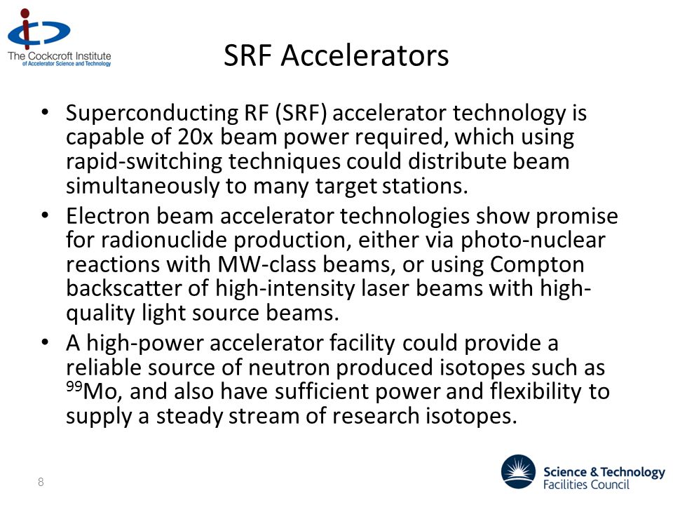 SRF Accelerators Superconducting RF (SRF) accelerator technology is capable of 20x beam power required, which using rapid-switching techniques could distribute beam simultaneously to many target stations.