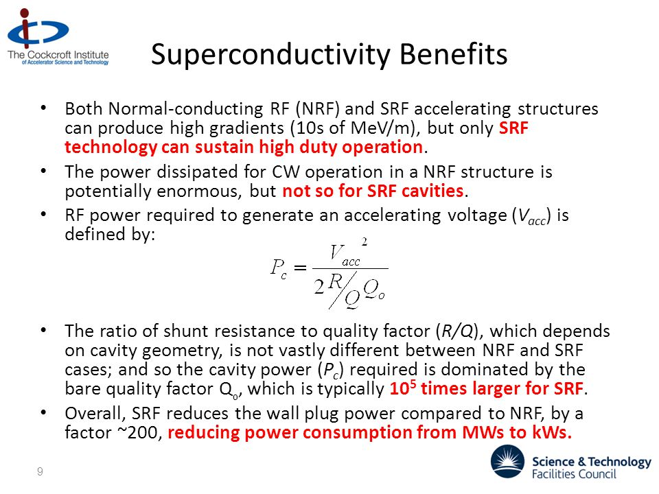 Superconductivity Benefits Both Normal-conducting RF (NRF) and SRF accelerating structures can produce high gradients (10s of MeV/m), but only SRF technology can sustain high duty operation.