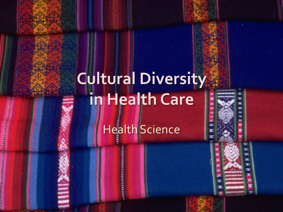 Cultural Diversity in Health Care Health Science