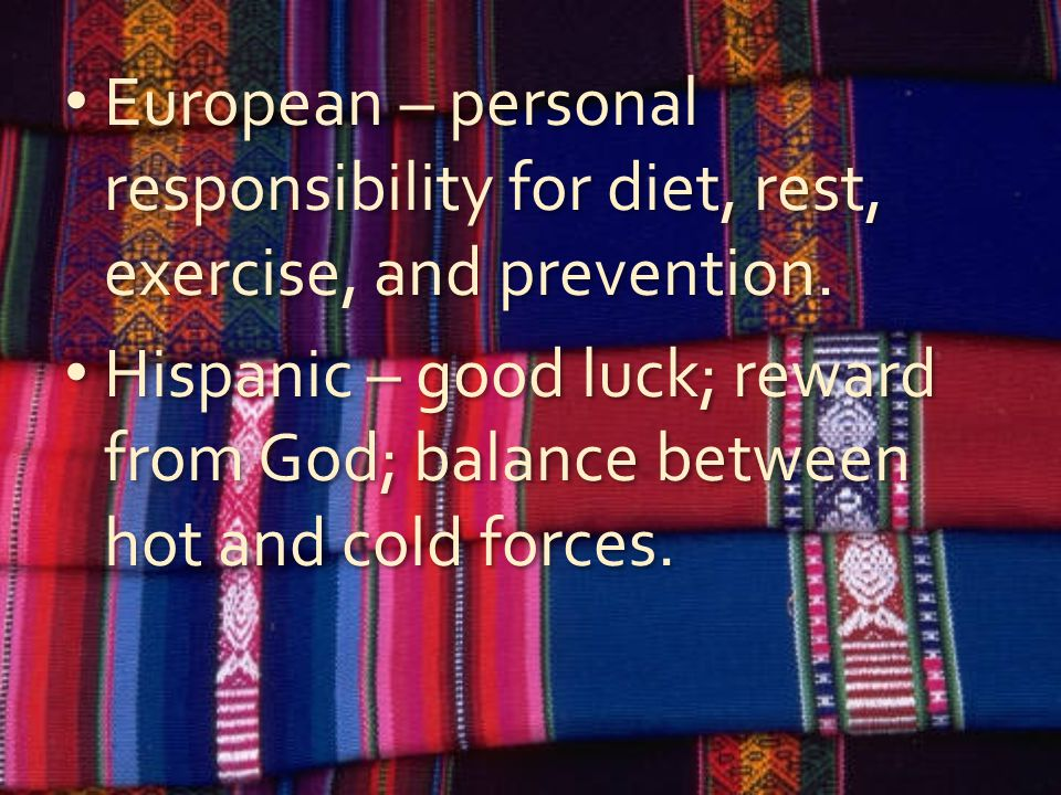European – personal responsibility for diet, rest, exercise, and prevention.