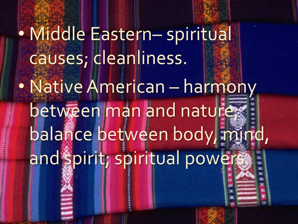 Middle Eastern– spiritual causes; cleanliness.
