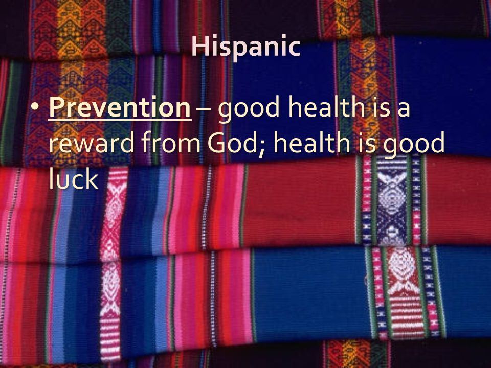 Hispanic Prevention – good health is a reward from God; health is good luck