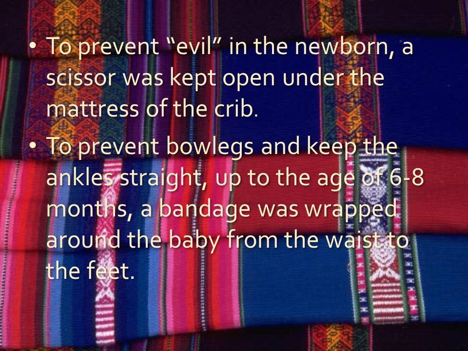 To prevent evil in the newborn, a scissor was kept open under the mattress of the crib.