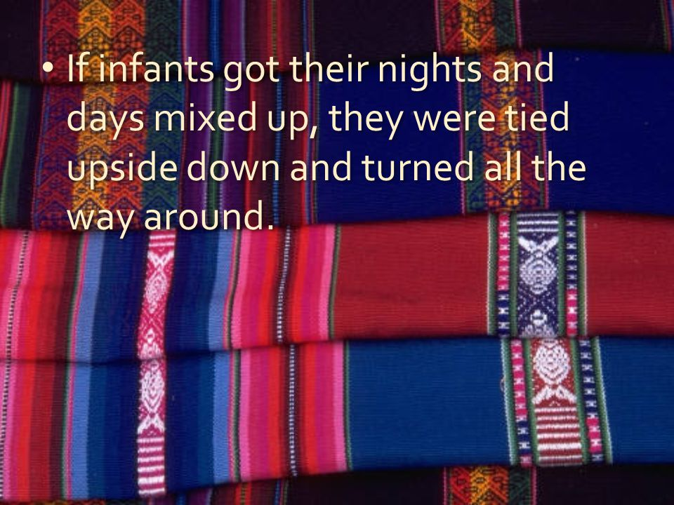 If infants got their nights and days mixed up, they were tied upside down and turned all the way around.