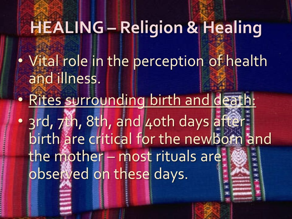 HEALING – Religion & Healing Vital role in the perception of health and illness.