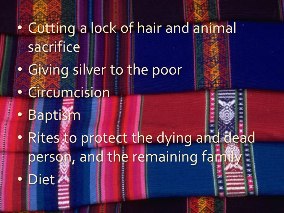 Cutting a lock of hair and animal sacrifice Giving silver to the poor Circumcision Baptism Rites to protect the dying and dead person, and the remaining family Diet Cutting a lock of hair and animal sacrifice Giving silver to the poor Circumcision Baptism Rites to protect the dying and dead person, and the remaining family Diet