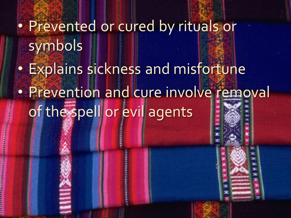 Prevented or cured by rituals or symbols Explains sickness and misfortune Prevention and cure involve removal of the spell or evil agents Prevented or cured by rituals or symbols Explains sickness and misfortune Prevention and cure involve removal of the spell or evil agents