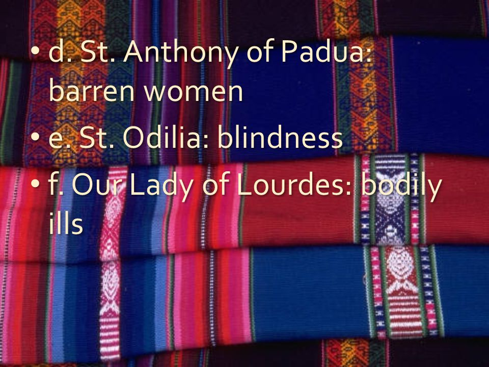 d.St. Anthony of Padua: barren women e. St. Odilia: blindness f.