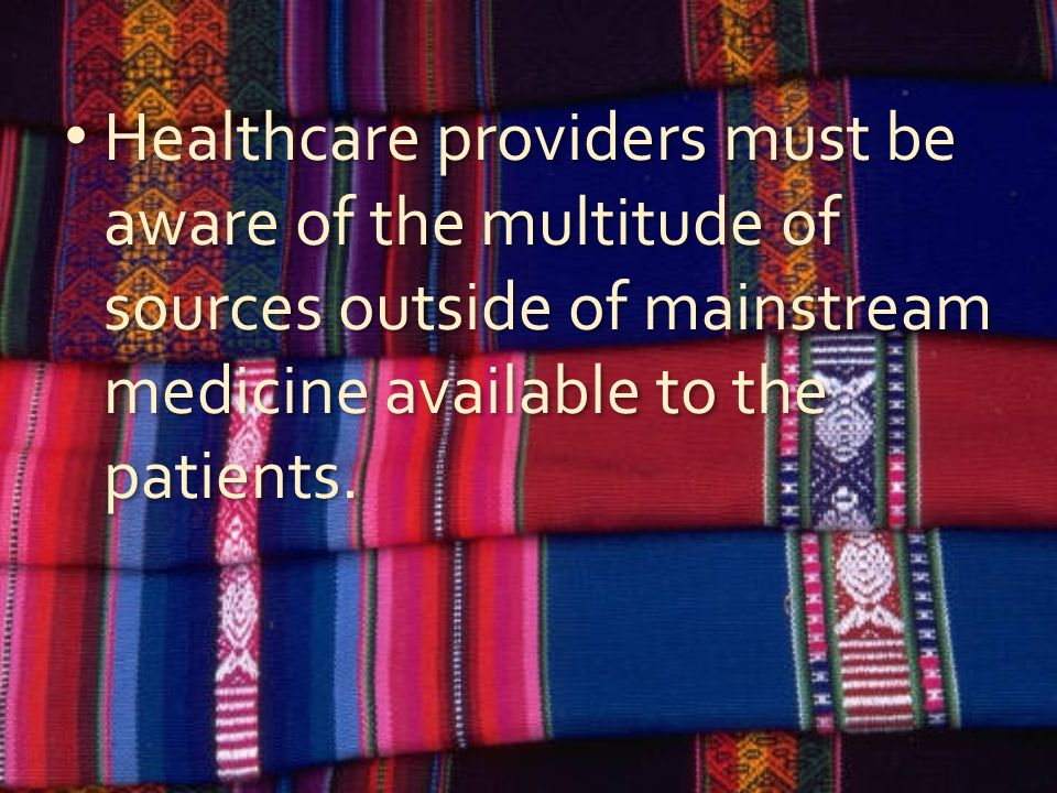 Healthcare providers must be aware of the multitude of sources outside of mainstream medicine available to the patients.