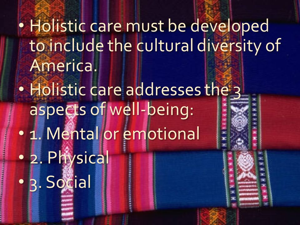 Holistic care must be developed to include the cultural diversity of America.