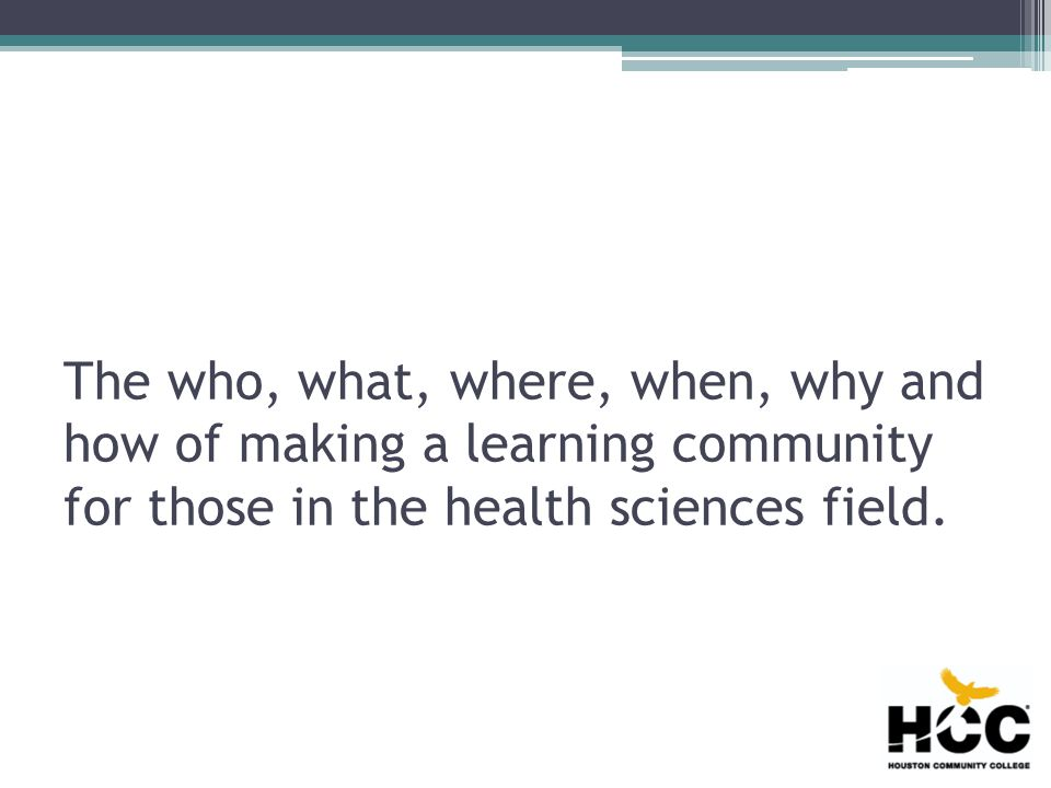 The who, what, where, when, why and how of making a learning community for those in the health sciences field.