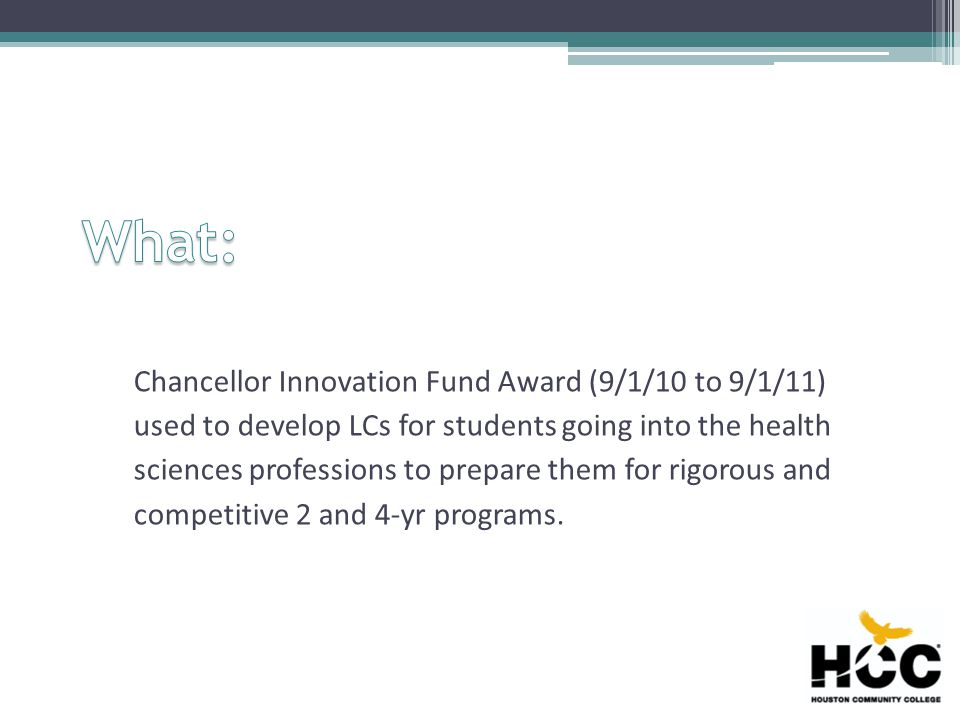 Chancellor Innovation Fund Award (9/1/10 to 9/1/11) used to develop LCs for students going into the health sciences professions to prepare them for rigorous and competitive 2 and 4-yr programs.
