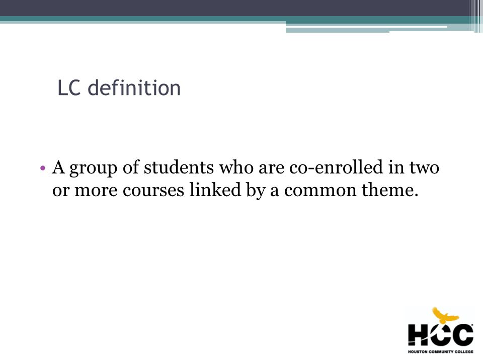 LC definition A group of students who are co-enrolled in two or more courses linked by a common theme.