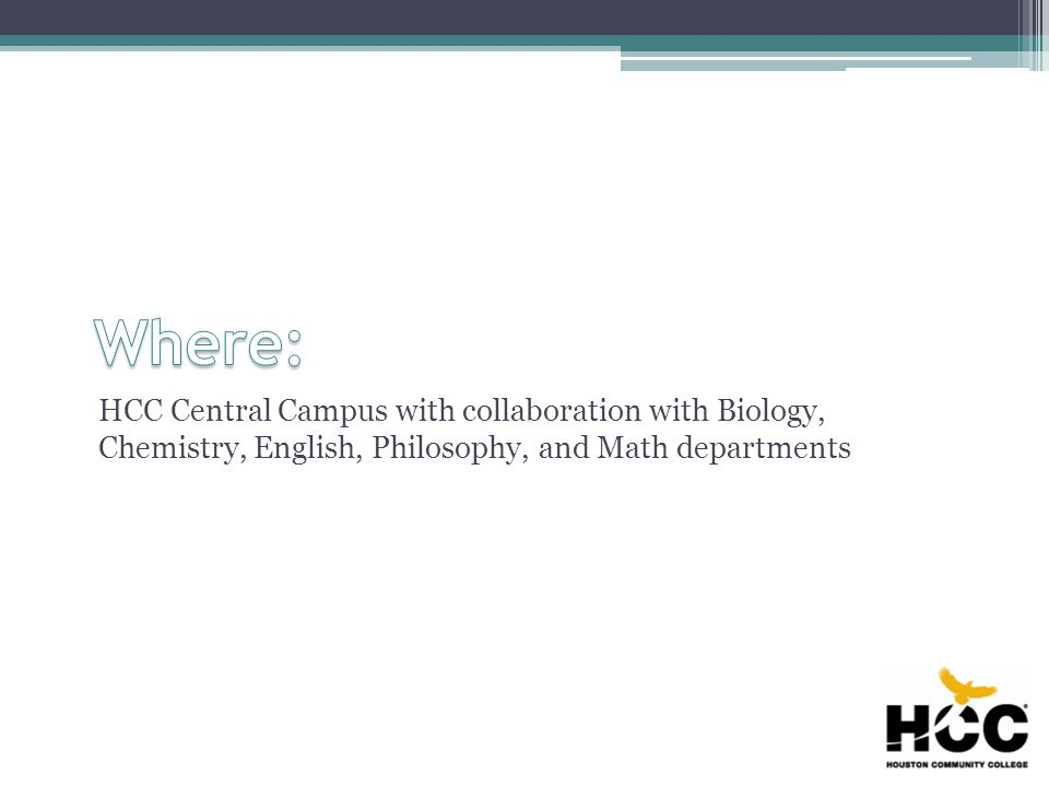 HCC Central Campus with collaboration with Biology, Chemistry, English, Philosophy, and Math departments