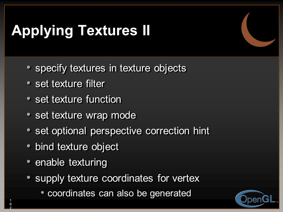 102102102 Applying Textures II specify textures in texture objects set texture filter set texture function set texture wrap mode set optional perspect