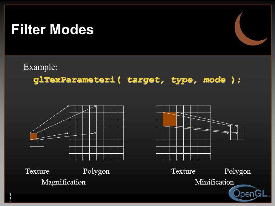 112112112 Filter Modes TexturePolygon MagnificationMinification PolygonTexture Example: glTexParameteri( target, type, mode );
