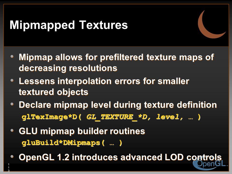 113113113 Mipmapped Textures Mipmap allows for prefiltered texture maps of decreasing resolutions Mipmap allows for prefiltered texture maps of decrea