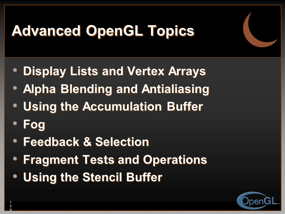 120120120 Advanced OpenGL Topics Display Lists and Vertex Arrays Display Lists and Vertex Arrays Alpha Blending and Antialiasing Alpha Blending and An