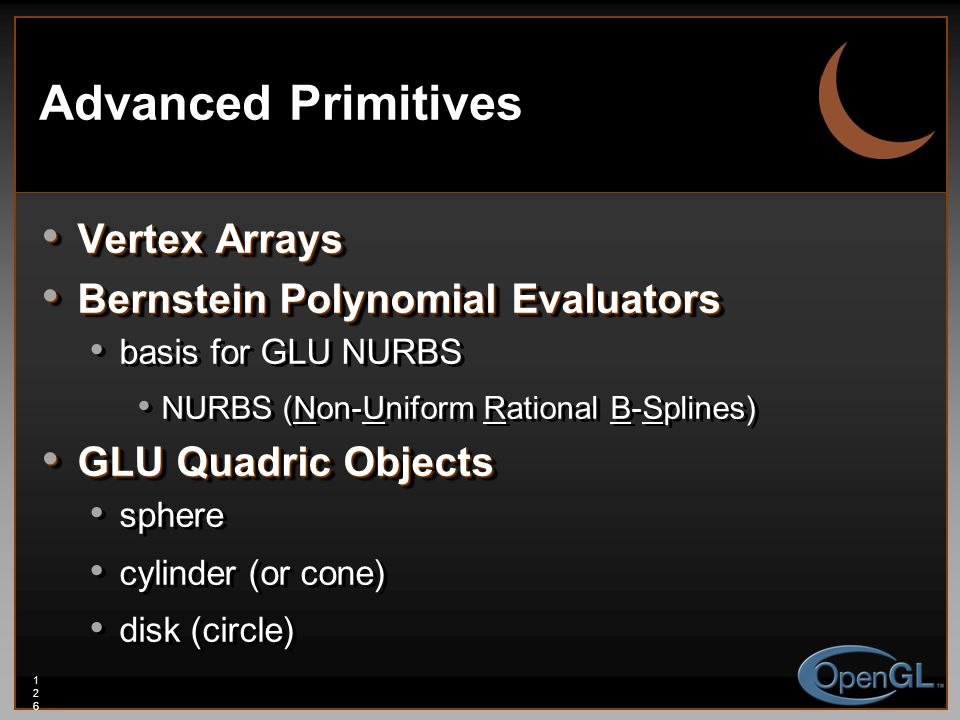 126126126 Advanced Primitives Vertex Arrays Vertex Arrays Bernstein Polynomial Evaluators Bernstein Polynomial Evaluators basis for GLU NURBS NURBS (N