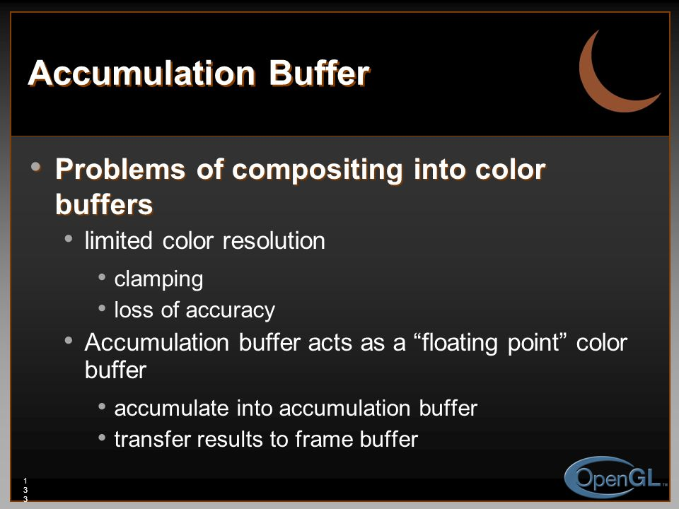 133133133 Accumulation Buffer Problems of compositing into color buffers Problems of compositing into color buffers limited color resolution clamping