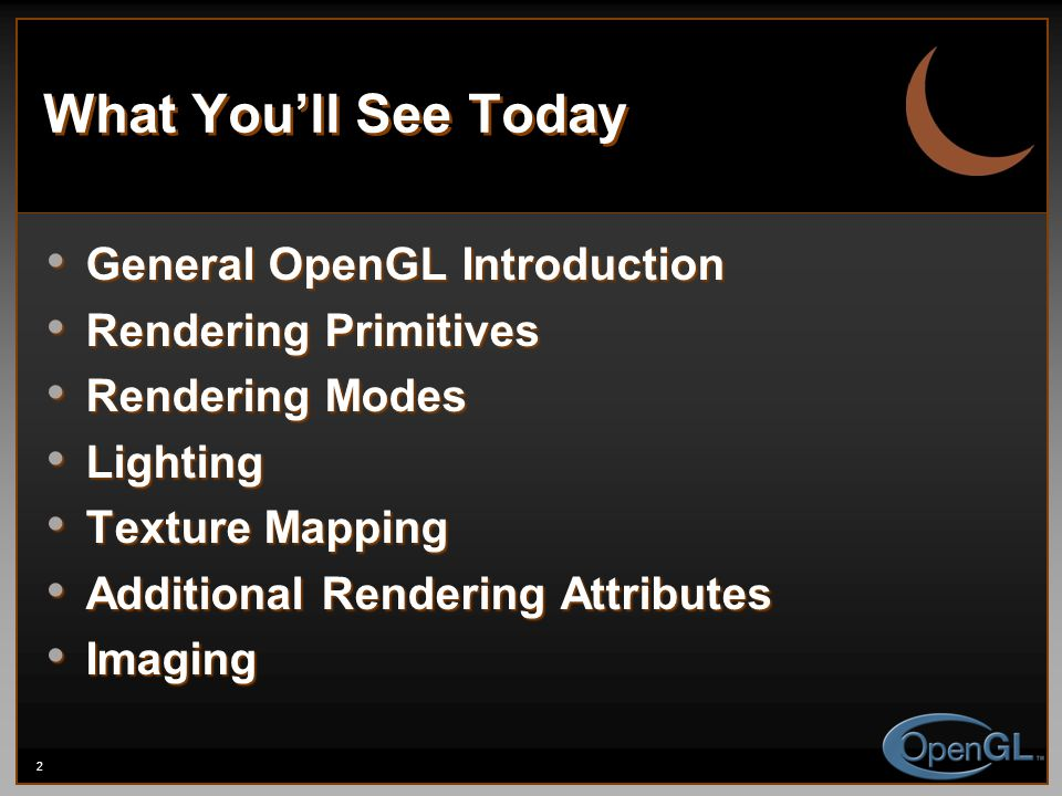 2 What You'll See Today General OpenGL Introduction General OpenGL Introduction Rendering Primitives Rendering Primitives Rendering Modes Rendering Mo