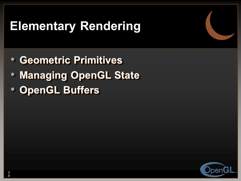 20 Elementary Rendering Geometric Primitives Geometric Primitives Managing OpenGL State Managing OpenGL State OpenGL Buffers OpenGL Buffers Geometric Primitives Geometric Primitives Managing OpenGL State Managing OpenGL State OpenGL Buffers OpenGL Buffers