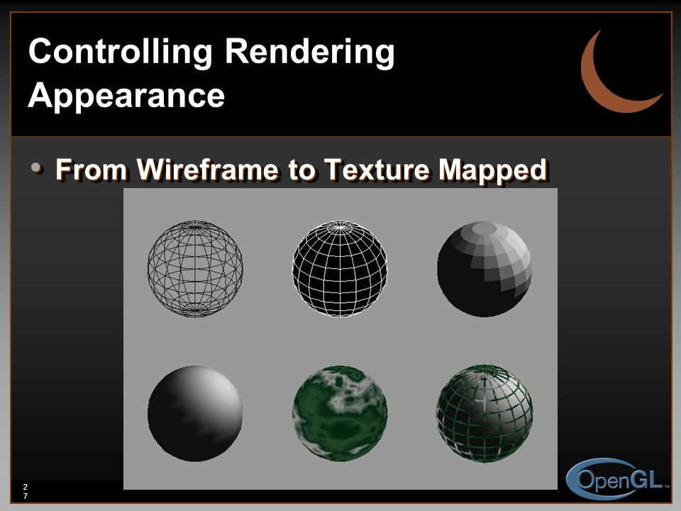 27 Controlling Rendering Appearance From Wireframe to Texture Mapped From Wireframe to Texture Mapped