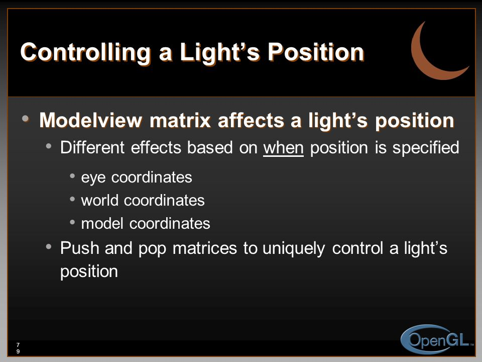 79 Controlling a Light's Position Modelview matrix affects a light's position Modelview matrix affects a light's position Different effects based on w