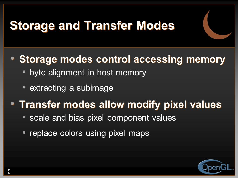 95 Storage and Transfer Modes Storage modes control accessing memory Storage modes control accessing memory byte alignment in host memory extracting a