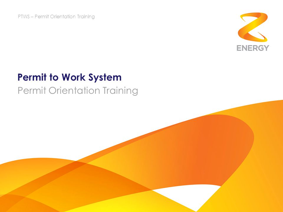 Permit to Work System Permit Orientation Training PTWS – Permit Orientation Training