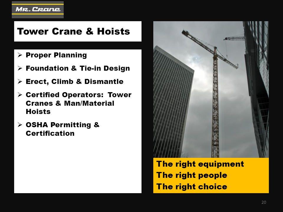 Tower Crane & Hoists  Proper Planning  Foundation & Tie-in Design  Erect, Climb & Dismantle  Certified Operators: Tower Cranes & Man/Material Hois