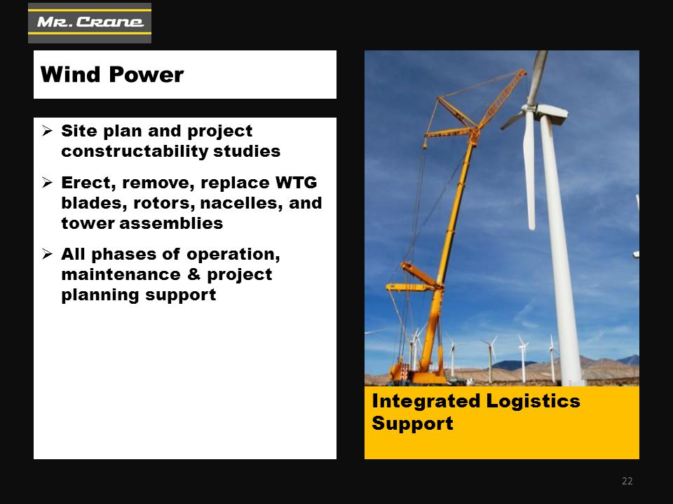 Wind Power  Site plan and project constructability studies  Erect, remove, replace WTG blades, rotors, nacelles, and tower assemblies  All phases o