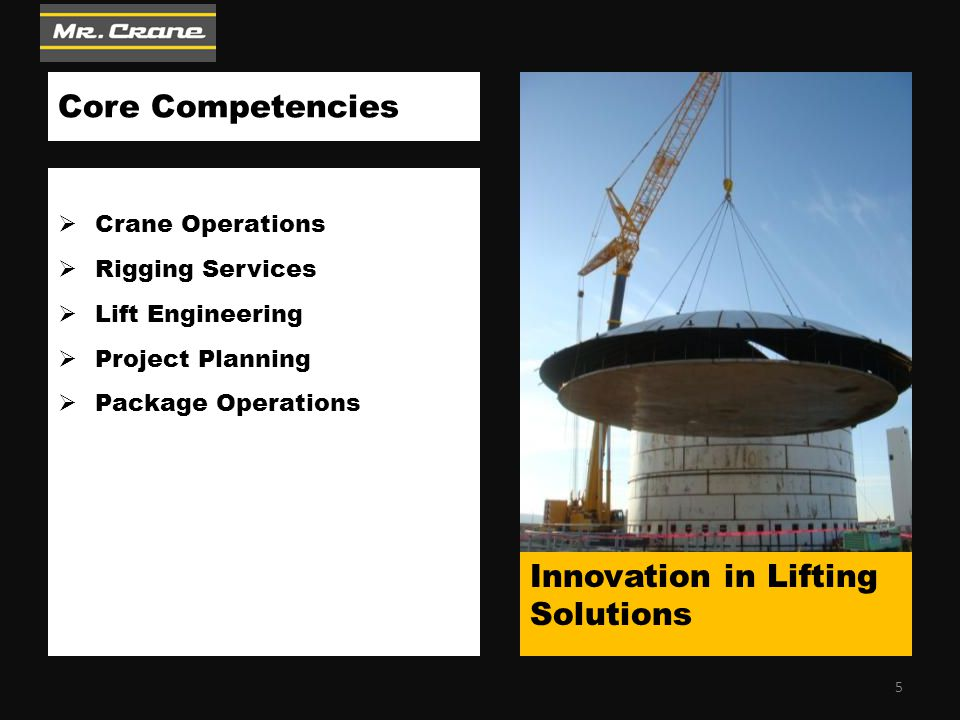 Core Competencies  Crane Operations  Rigging Services  Lift Engineering  Project Planning  Package Operations Innovation in Lifting Solutions 5