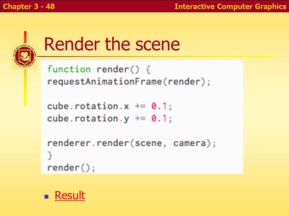 Render the scene Result Interactive Computer GraphicsChapter 3 - 48