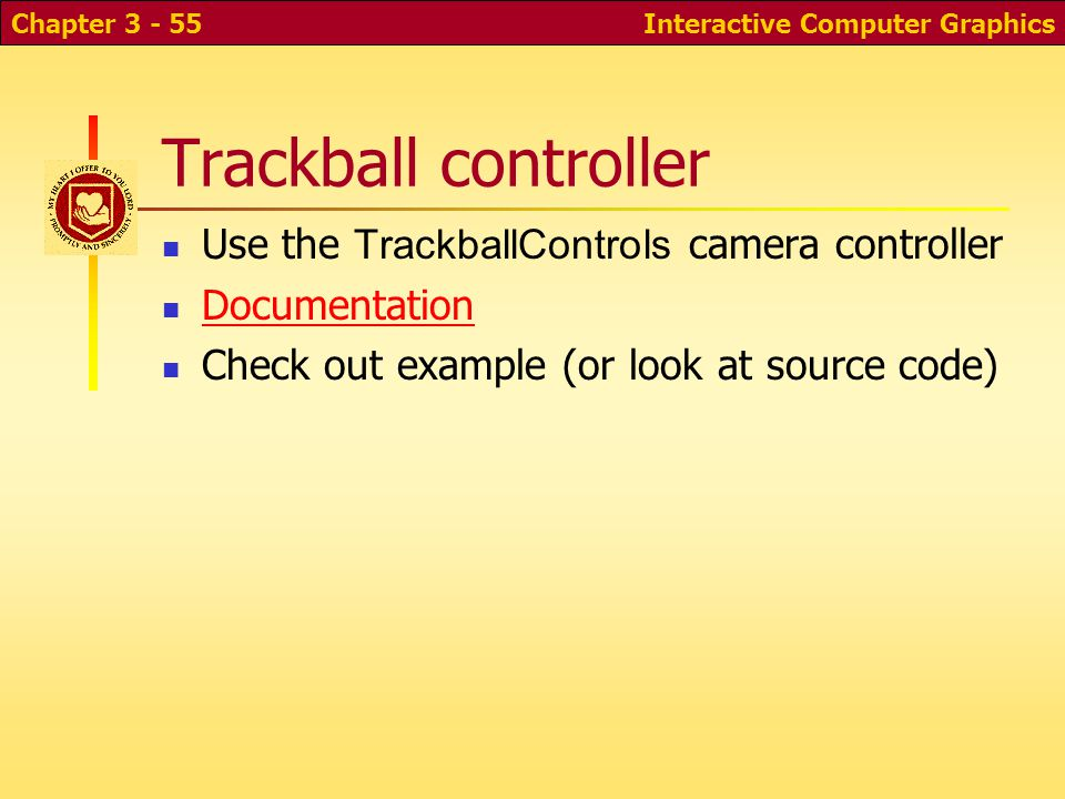 Trackball controller Use the TrackballControls camera controller Documentation Check out example (or look at source code) Interactive Computer Graphic