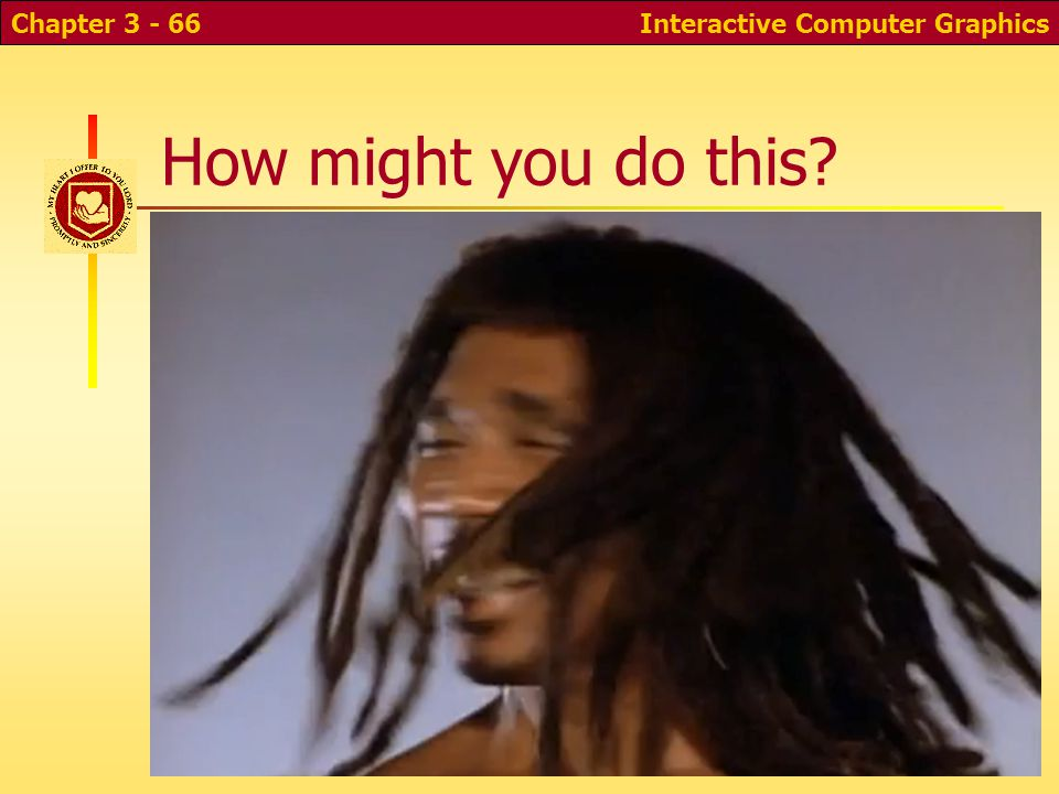 How might you do this Interactive Computer GraphicsChapter 3 - 66