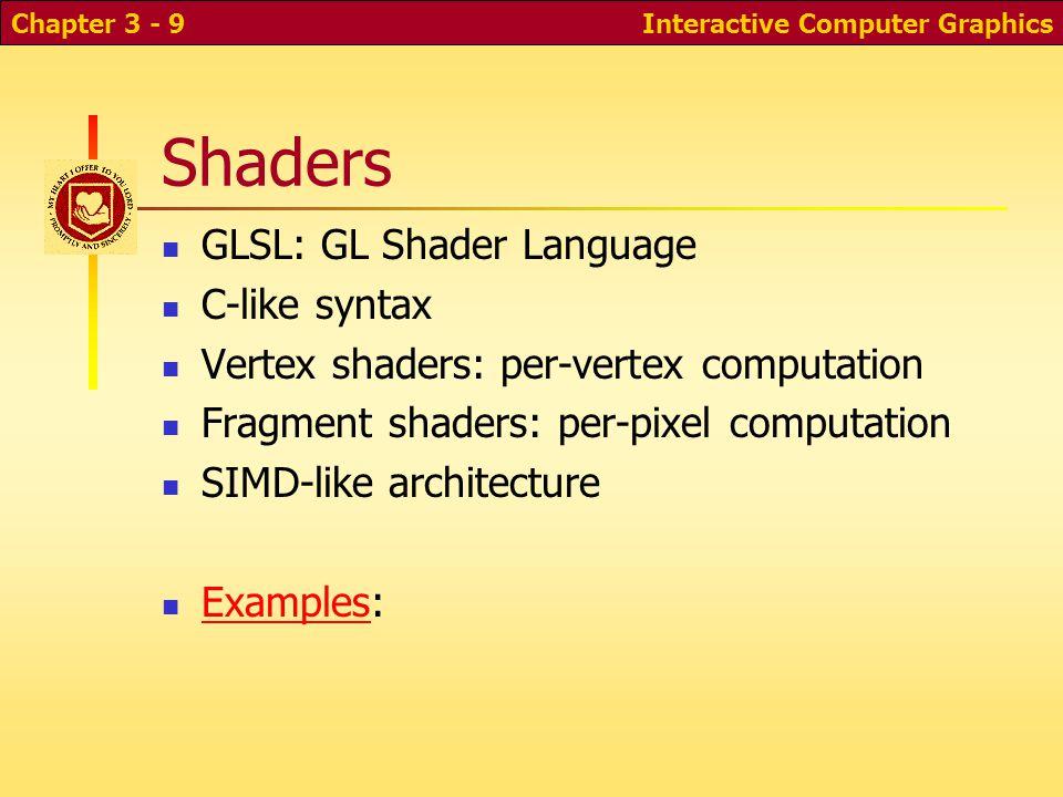 Shaders GLSL: GL Shader Language C-like syntax Vertex shaders: per-vertex computation Fragment shaders: per-pixel computation SIMD-like architecture E