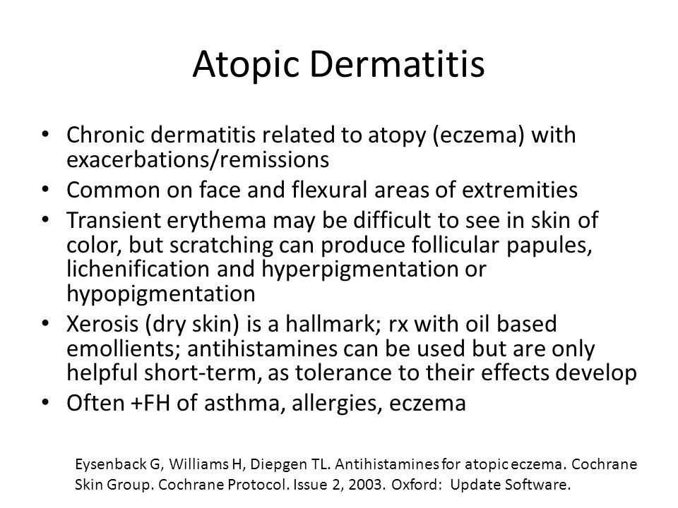 Atopic Dermatitis Chronic dermatitis related to atopy (eczema) with exacerbations/remissions Common on face and flexural areas of extremities Transien