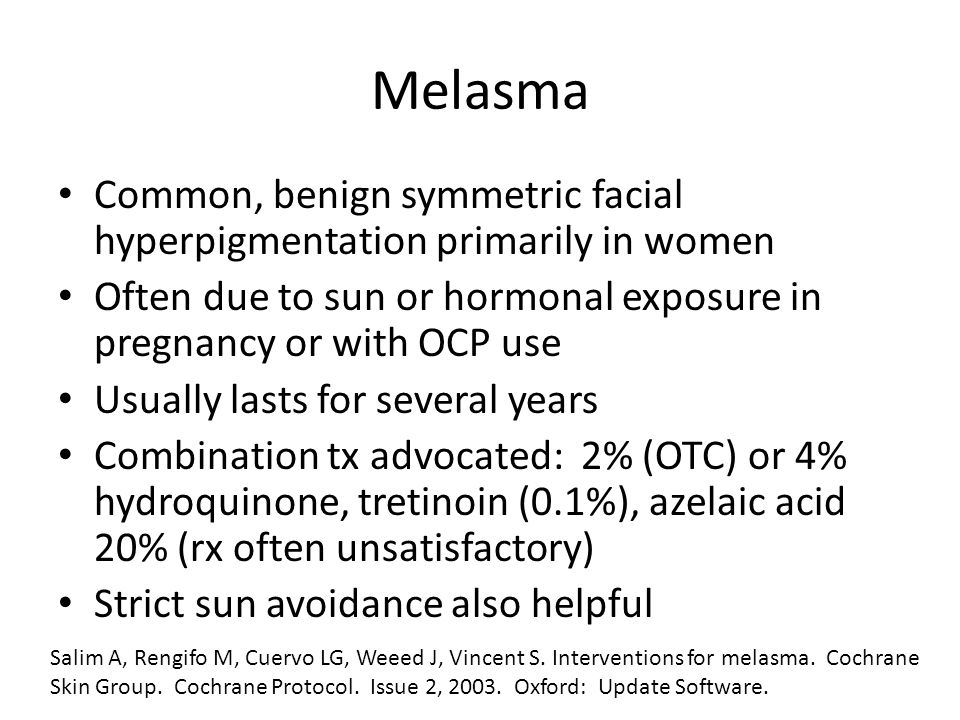Melasma Common, benign symmetric facial hyperpigmentation primarily in women Often due to sun or hormonal exposure in pregnancy or with OCP use Usuall