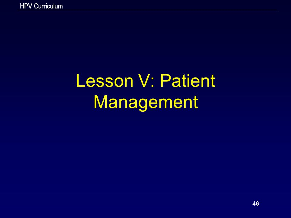 HPV Curriculum 46 Lesson V: Patient Management