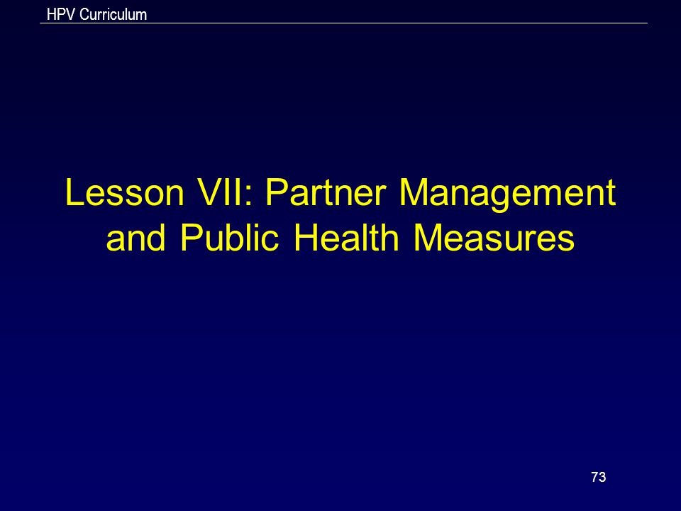 HPV Curriculum 73 Lesson VII: Partner Management and Public Health Measures
