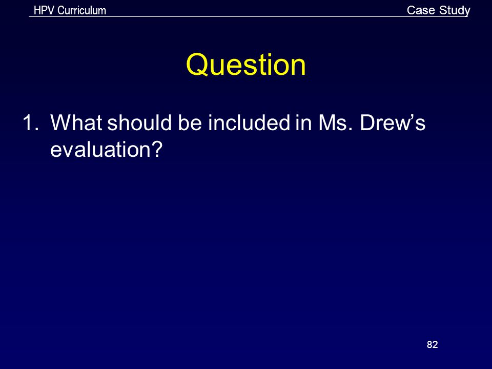HPV Curriculum 82 Question 1.What should be included in Ms. Drew's evaluation? Case Study