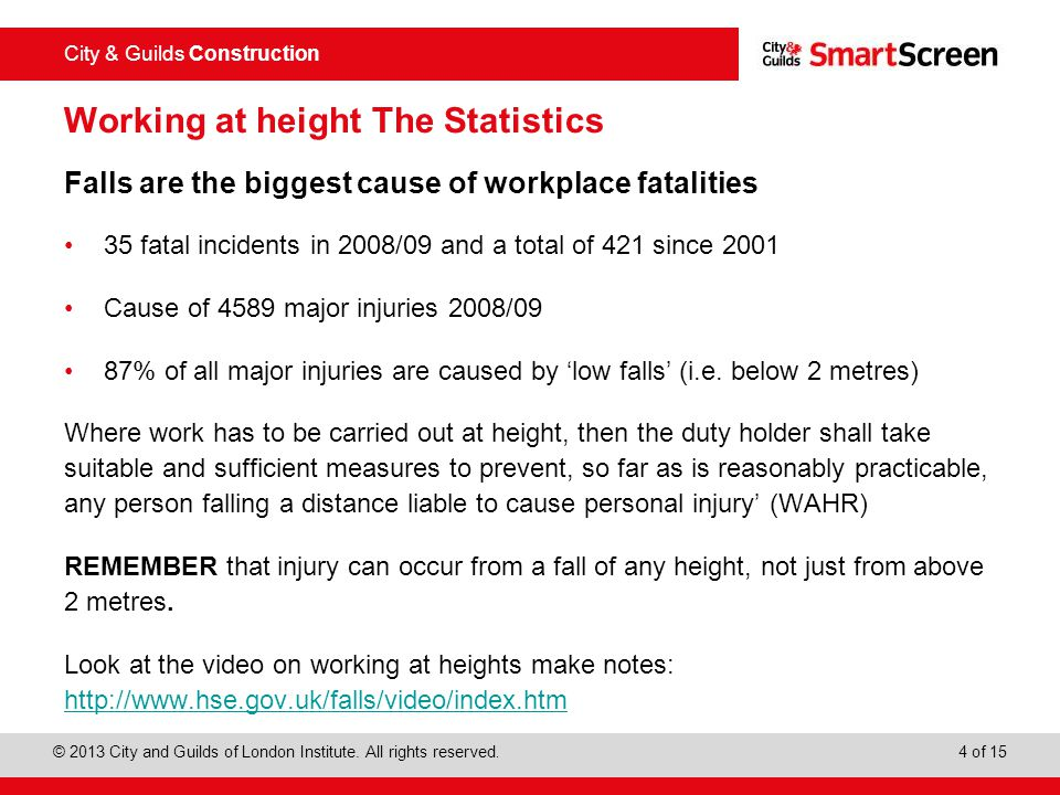 City & Guilds Construction © 2013 City and Guilds of London Institute. All rights reserved. 4 of 15 Working at height The Statistics Falls are the big