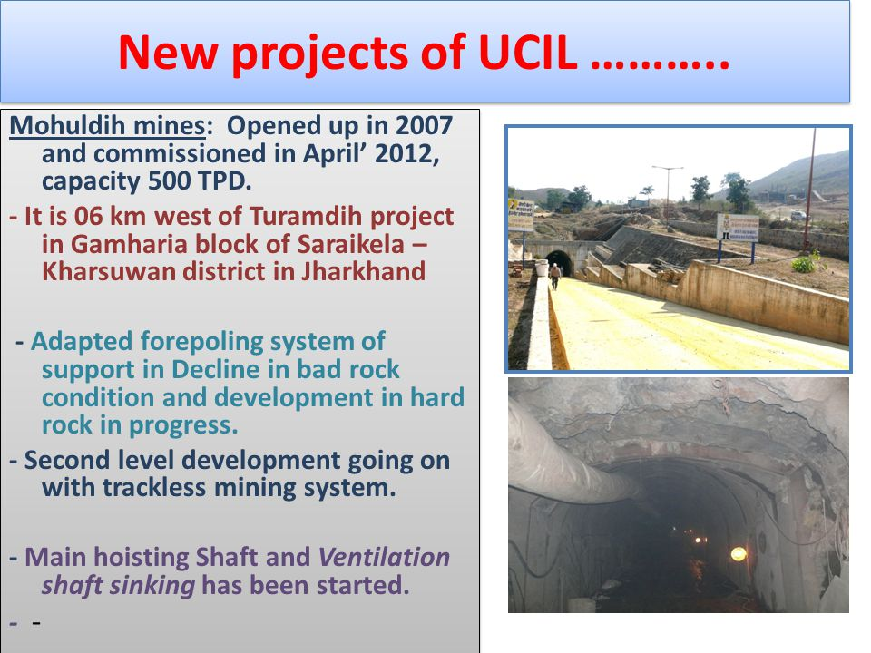 Mohuldih mines: Opened up in 2007 and commissioned in April' 2012, capacity 500 TPD. - It is 06 km west of Turamdih project in Gamharia block of Sarai