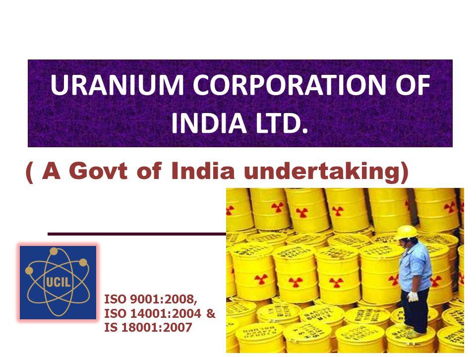 URANIUM CORPORATION OF INDIA LTD. ISO 9001:2008, ISO 14001:2004 & IS 18001:2007 ( A Govt of India undertaking)