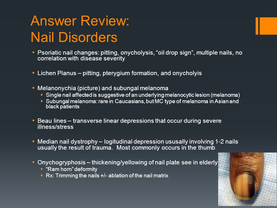 "Answer Review: Nail Disorders  Psoriatic nail changes: pitting, onycholysis, ""oil drop sign"", multiple nails, no correlation with disease severity "