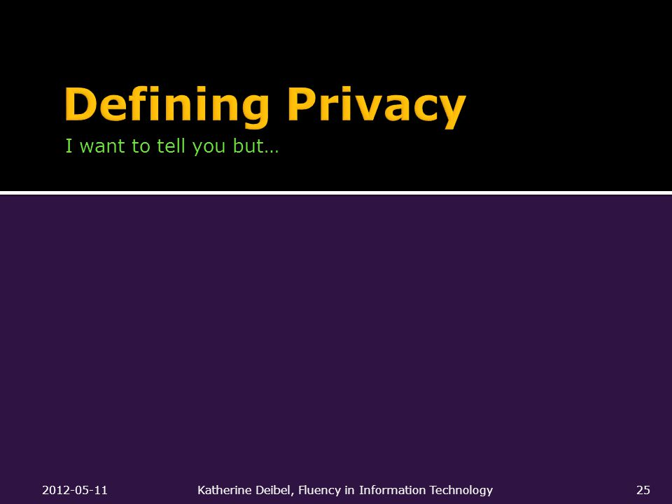 I want to tell you but… 2012-05-11Katherine Deibel, Fluency in Information Technology25
