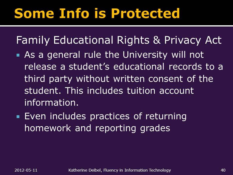 Family Educational Rights & Privacy Act  As a general rule the University will not release a student's educational records to a third party without written consent of the student.